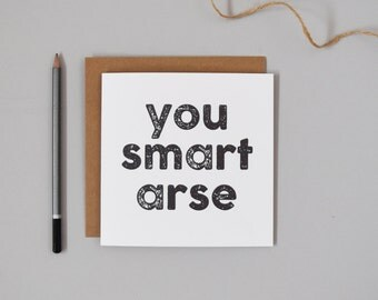 You Smart Arse - Celebration Card - Well Done Card - Congratulations Card