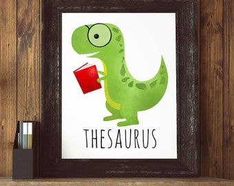 Thesaurus Cute Punny Printable 8x10 Digital Print Funny Poster Dinosaur Book Love Reading Dino Dinosaurs Puns Books Read Smart Nerdy T-Rex