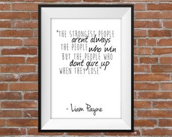 The Strongest People Aren't Always The People Who Win, But The People Who Don't Give Up– Liam Payne One Direction Quote - Printable Wall Art