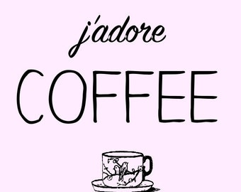J'adore Coffee (I love coffee) 8x10 Print
