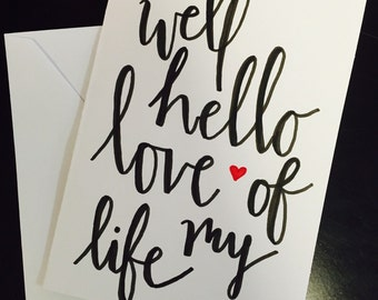 Well Hello Love Of My Life Greeting Card