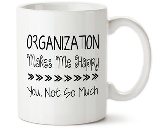 Coffee Mug, Organization Makes Me Happy, You Not So MuchPermanent Ink,