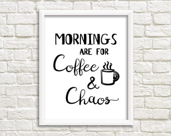 INSTANT DOWNLOAD: Mornings are for coffee and chaos print