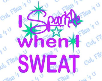 I Sparkle when I SWEAT design: PNG, SVG cut files included for vinyl, paper, and fabric for Silhouette Studio, Cricut, etc.