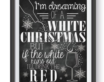 I'm Dreaming of a White Christmas but if the White runs out I'll Drink the Red - Chalkboard Printable - Funny Wine Christmas Holiday Party