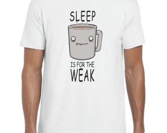 Sleep is for the weak funny printed men and womens tshirt available in all sizes available shipping worldwide