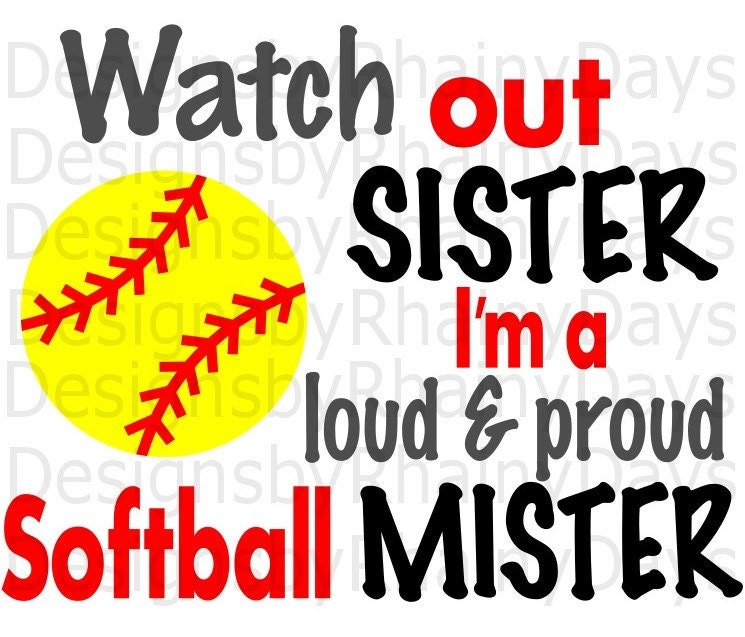 Buy 3 get 1 free! Watch out Sister I'm a loud and proud Softball mister cutting file, SVG softball brother