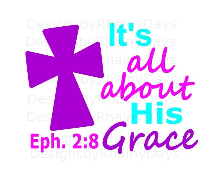 Buy 3 get 1 free! It's all about His Grace SVG PNG, cutting file, Easter, Christian, God