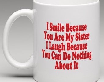 I Smile because you are my Sister I laugh because you can do nothing about it  - Novelty Mug