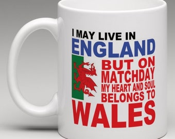 I may live in England but on matchday my heart and soul belongs to Wales - Novelty Mug