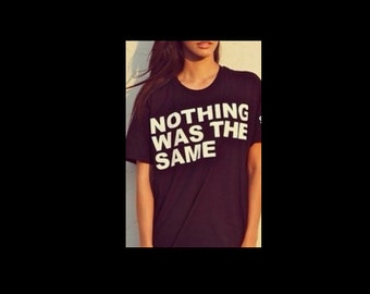 Nothing was the same T-Shirt gift  teen womans mans clothing