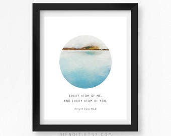 Every Atom of You, Literary Quote, Love, Philip Pullman, Quote Print, Typography Print, Landscape, Seascape, Literary Art, Minimalist Art