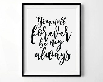 You Will Forever Be My Always Print | Inspirational Quote Print, Motivational Saying | Black and White Print | Digital Download