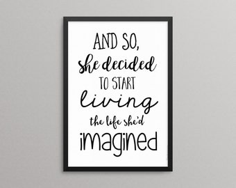Printable Quote - Inspiratonal Quote - Typography - Print - quote poster - Minimal - And so she decided to start living the life she...