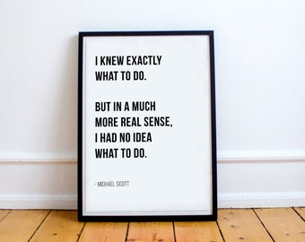 I Knew Exactly What To Do. But In A Much More Real Sense, I Had No Idea What To Do - Michael Scott // Letter Board Quote // Print