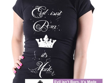 Once Upon A Time Evil isn't Born Crown Ladies T Shirt