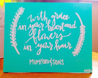 "Mumford and Sons quote ""With grace in your heart and flowers in your hair"" canvas **Can Customize**"