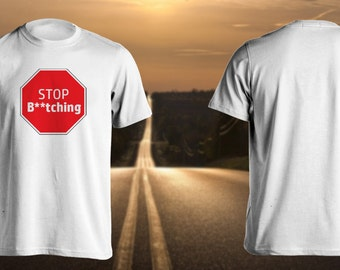 Stop B**tching Funny Road Stop Sign Novelty Tshirt