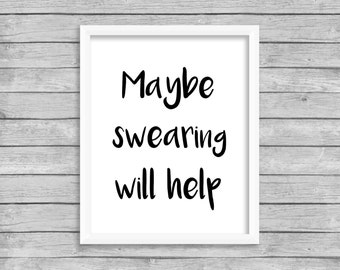 Maybe Swearing Will Help Quote Print Printable Wall Art Print, INSTANT DOWNLOAD, Maybe Swearing Will Help Digital Download Print Poster
