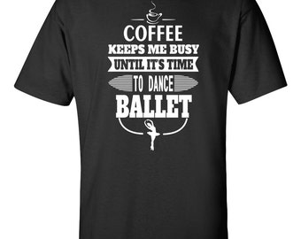 Ballet T-shirt - Coffee And Ballet Fan Shirt