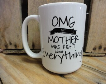 Coffee/Beverage Mug --OMG My Mother Was Right About Everything