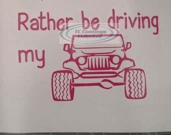 Rather be driving my Jeep -  Vinyl Graphic Decal
