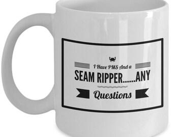 I Have PMS and A Seam Ripper...Any Questions - Funny Mug, Quilters Mug, Novelty Mug, Ceramic Coffee Mug