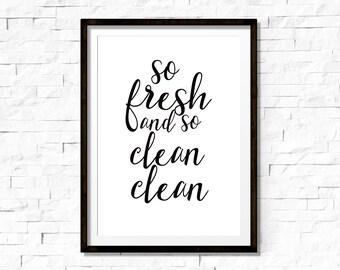 So fresh and so clean clean, bathroom wall art, bathroom print, bathroom decor, bathroom sign, printable bathroom quote