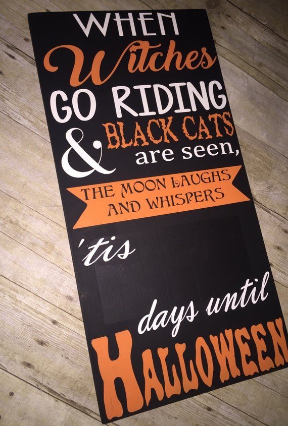 Halloween chalkboard calendar When Witches go Riding and black cats are seen, the moon laughs and whispers tis so many days until Halloween