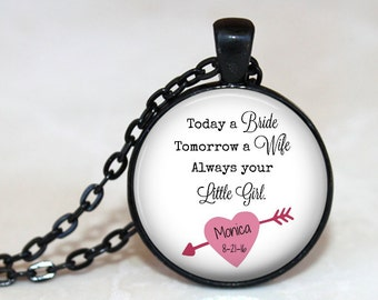 Today a Bride, Tomorrow a Wife, Always your Little Girl - Personalized with Name and Date - Pendant, Necklace or Key Chain