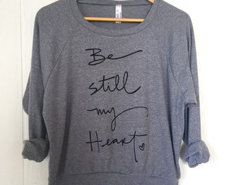 Be still my heart - slouchy screen printed sweatshirt
