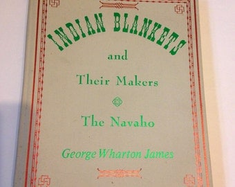 Indian Blankets & Their Makers The Navaho by George Wharton James Vintage Book Navaho Rug