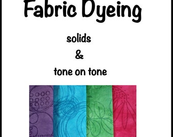 Easy Fabric Dyeing: solids & tone on tone