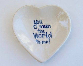 "Valentine,Ceramic Heart Shaped Plate, Hand Built Hand Painted , ""You mean the World to me"" 3 1/2"" wide"