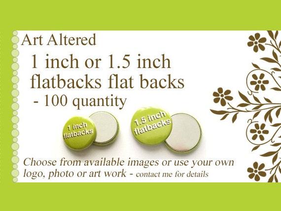 1 inch or 1.5 inch Custom FLAT BACKS FLATBACKS 100 Promos Photo, Art or Logo crafts scrapbooking supplies embellisments personalized