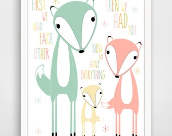 First We Had Each Other Then We Had You Now We Have Everything Print - Fox Nursery Decor - Fox Wall Art - Fox Baby Art