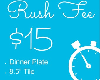 Rush Fee for Ceramic tile/plaque or dinner plate