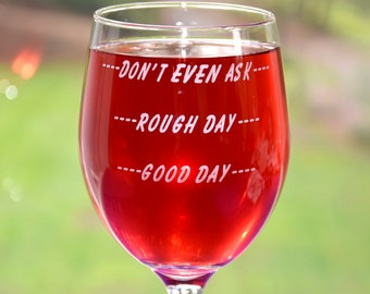 Good Day-Rough Day-Don't Even Ask~Personalized Custom Glass~Bad Day Tough Day Glass~Birthday Gift~Friends Gift~Bad Work Day