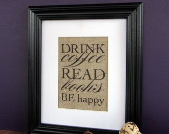 Drink COFFEE Read BOOKS Be HAPPY - burlap art print