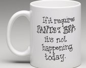 If it requires Pants or a Bra i's not happening today Coffee Cup