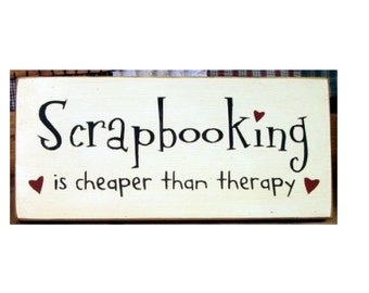 Scrapbooking is cheaper than therapy primitive wood sign