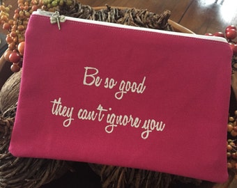 Quote pouch, cosmetic case, be so good they can't ignore you, ready to ship
