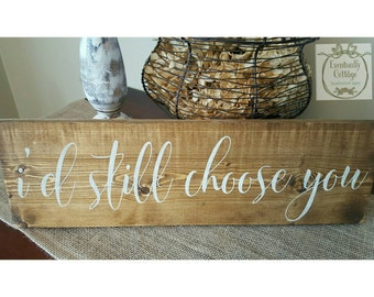I Choose You Sign, Love Sign, Anniversary Sign, Handpainted Sign, Cottage Wall Decor, Master Bedroom Decor, Valentine Gift, Quotes on Wood