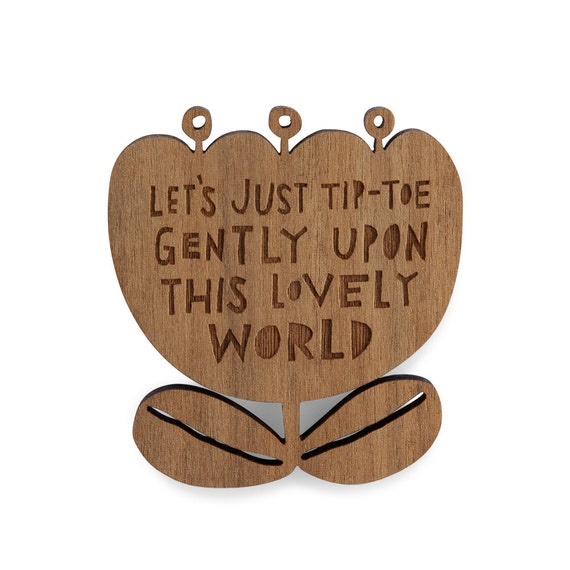 THIS LOVELY WORLD  - Wooden Brooch (BRO2)