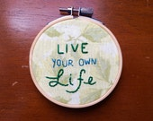 "Live Your Own Life - 3"" Hand Embroidered Hoop Art, Positive, Motivational"