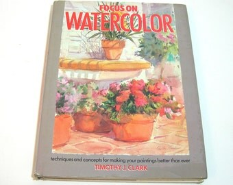 Focus On Watercolor By Timothy J. Clark, Vintage Art Instruction Book