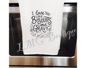 Biscuits and Gravy kitchen Towels, Embroidered I Love you Like Biscuits and Gravy kitchen towels Hand towels , Towels