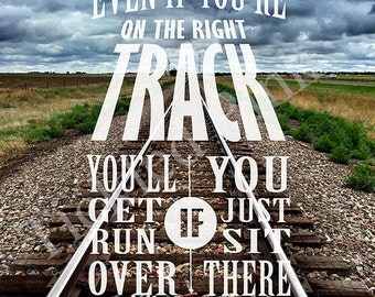 12x16 Even If You're On The Right Track Typography Print