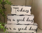 Today is a good day for a good day wood stacking blocks distressed farmhouse fixer upper rustic vintage joanna gaines decor