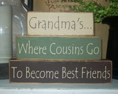Grandmas..Where Cousins Become Best Friends..Primitive Wood Sign Stacking Blocks..Let me personalize a set for you